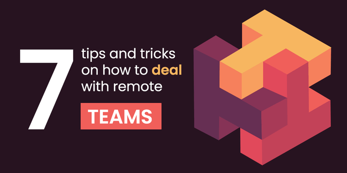 7 tips & tricks on how to deal with remote teams