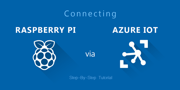 Connecting Raspberry PI via Azure IoT: Step-By-Step Tutorial