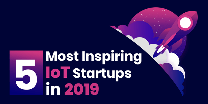 5 IoT Startups to Watch in 2019